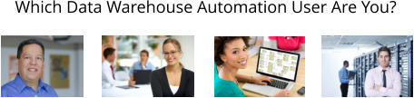 Which Data Warehouse Automation User Are You?